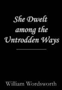 She dwelt among untrodden ways by William Wordsworth